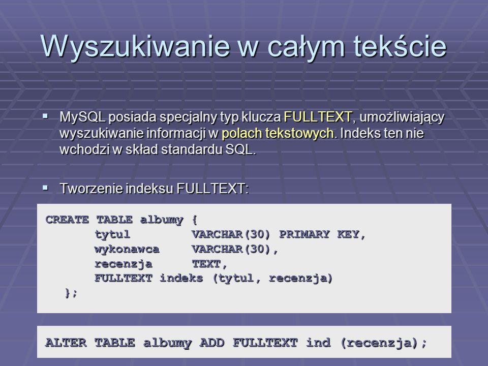 Wyszukiwanie w całym tekście MySQL posiada specjalny typ klucza FULLTEXT, umożliwiający wyszukiwanie informacji w polach tekstowych.
