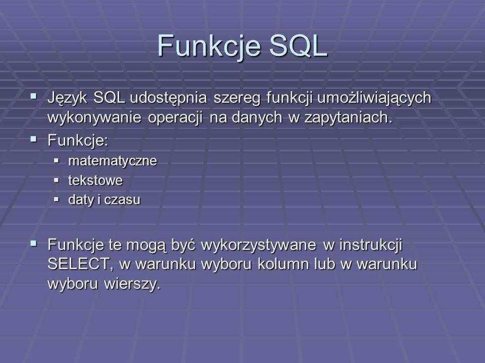 Funkcje SQL Język SQL udostępnia szereg funkcji umożliwiających wykonywanie operacji na danych w zapytaniach. Język SQL udostępnia szereg funkcji umoż