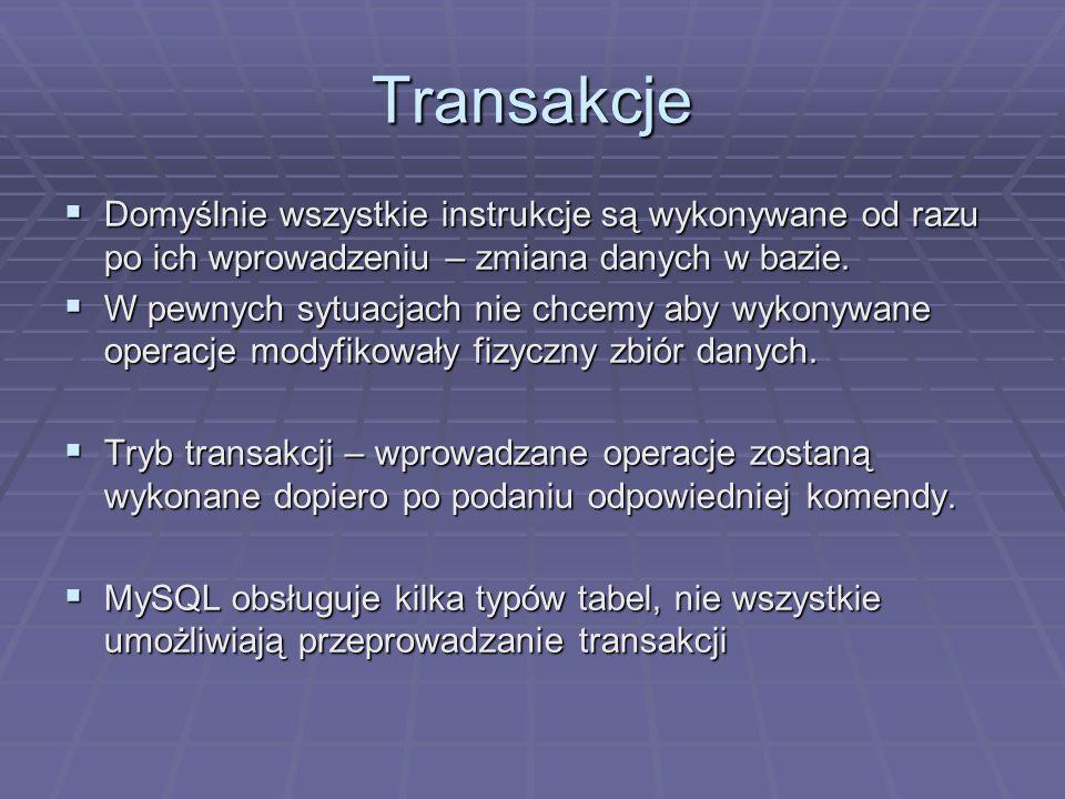 Transakcje Domyślnie wszystkie instrukcje są wykonywane od razu po ich wprowadzeniu – zmiana danych w bazie. Domyślnie wszystkie instrukcje są wykonyw