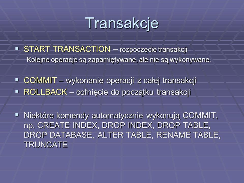 Transakcje START TRANSACTION – rozpoczęcie transakcji START TRANSACTION – rozpoczęcie transakcji Kolejne operacje są zapamiętywane, ale nie są wykonywane.