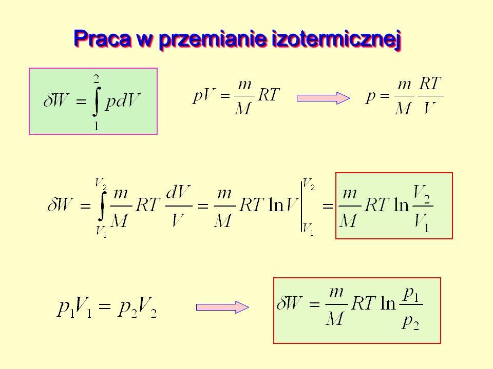 Przy rozprężaniu Przy sprężaniu Praca wykonana przez układ jest ujemna, praca pobrana przez układ jest dodatnia Praca wykonana w procesie adiabatycznym jest zawsze większa niż w izotermicznym.