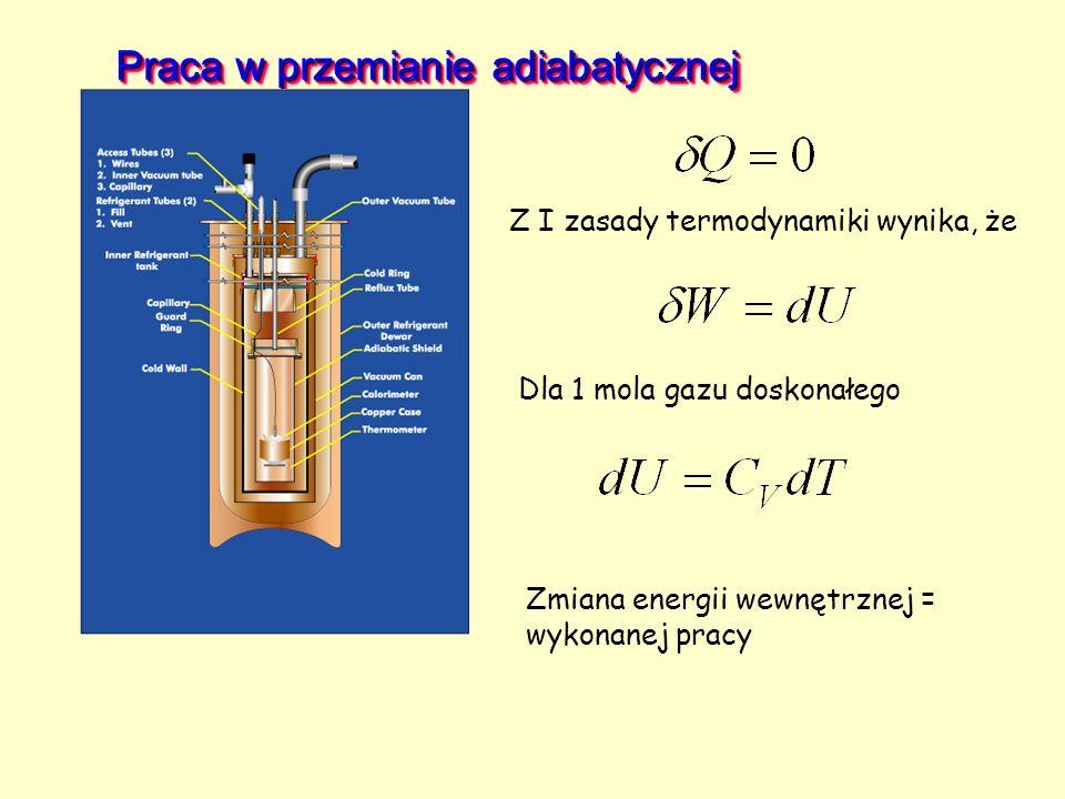 Praca w przemianie adiabatycznej Z I zasady termodynamiki wynika, że Dla 1 mola gazu doskonałego Zmiana energii wewnętrznej = wykonanej pracy