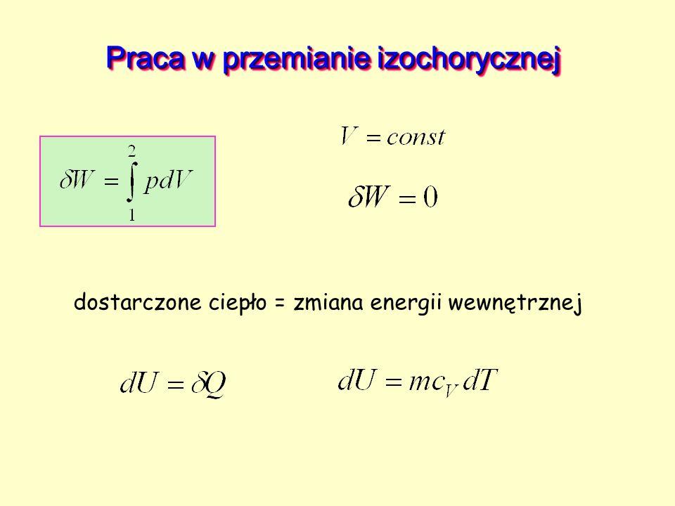 Praca w przemianie izochorycznej dostarczone ciepło = zmiana energii wewnętrznej