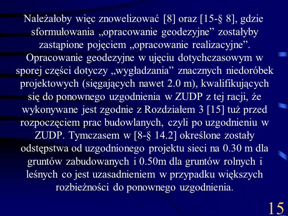 Należałoby więc znowelizować [8] oraz [15-§ 8], gdzie sformułowania opracowanie geodezyjne zostałyby zastąpione pojęciem opracowanie realizacyjne. Opr