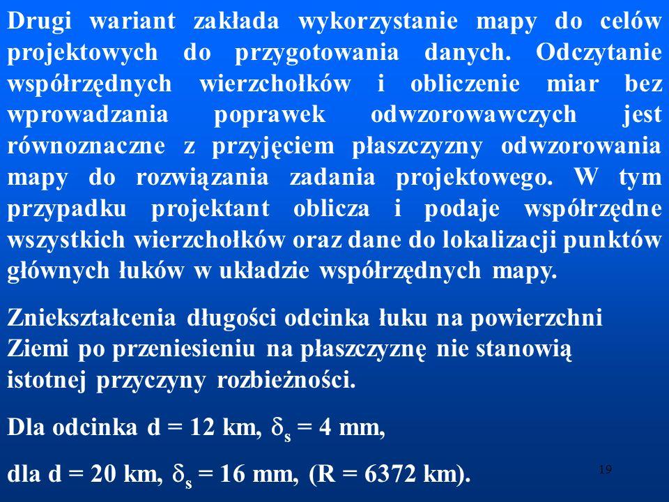 20 ZNIEKSZTAŁCENIA ODWZOROWAWCZE Maksymalne zniekształcenie długości odcinków w układzie 1965 wynosi 20 cm/km.