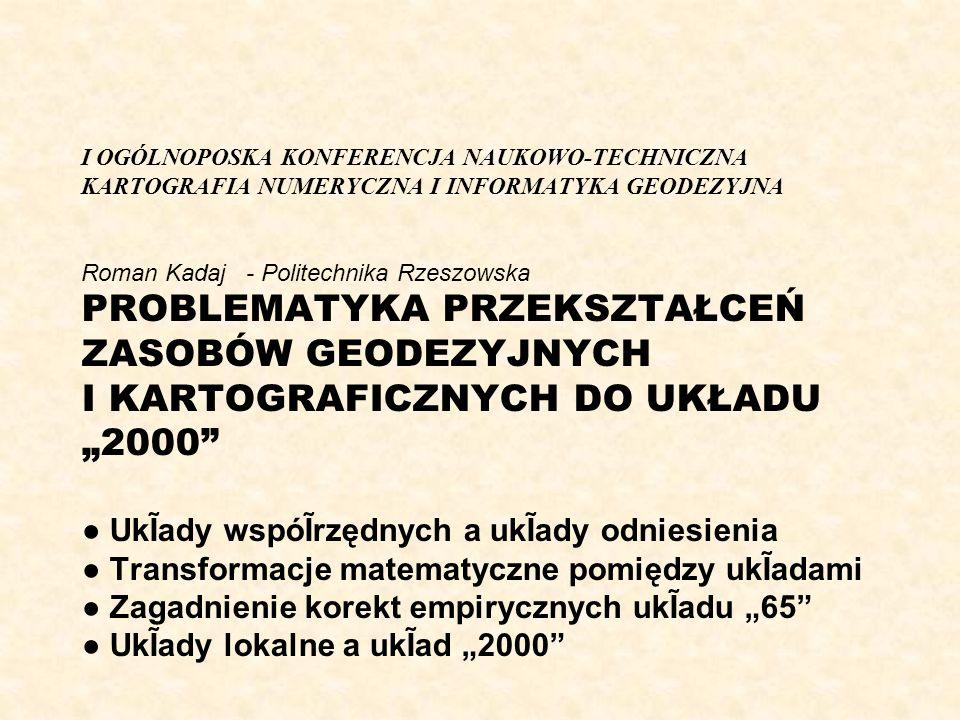 I OGÓLNOPOSKA KONFERENCJA NAUKOWO-TECHNICZNA KARTOGRAFIA NUMERYCZNA I INFORMATYKA GEODEZYJNA Roman Kadaj - Politechnika Rzeszowska PROBLEMATYKA PRZEKS