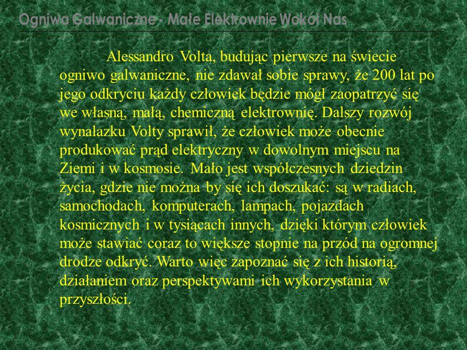 Alessandro Volta, budując pierwsze na świecie ogniwo galwaniczne, nie zdawał sobie sprawy, że 200 lat po jego odkryciu każdy człowiek będzie mógł zaop