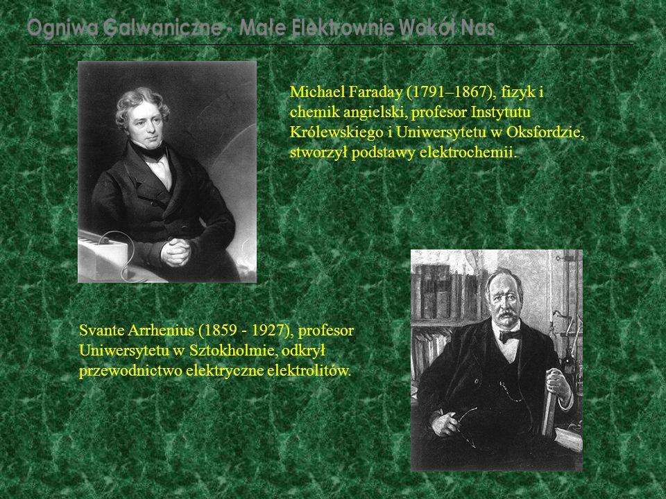 Michael Faraday (1791–1867), fizyk i chemik angielski, profesor Instytutu Królewskiego i Uniwersytetu w Oksfordzie, stworzył podstawy elektrochemii. S