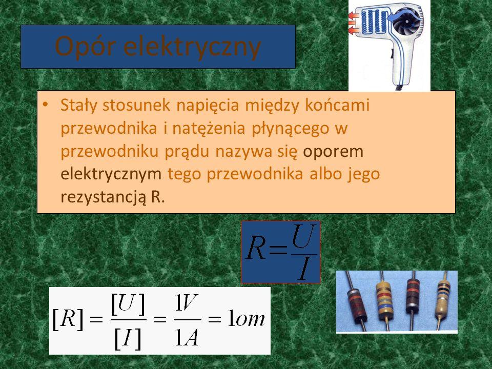 Opór elektryczny Stały stosunek napięcia między końcami przewodnika i natężenia płynącego w przewodniku prądu nazywa się oporem elektrycznym tego prze