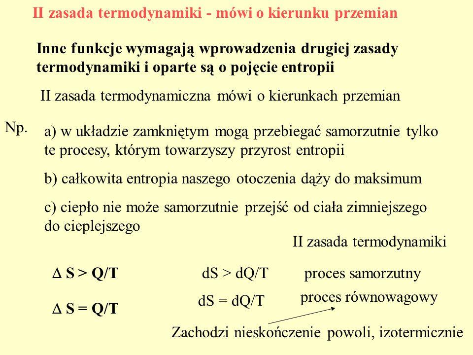 Inne funkcje wymagają wprowadzenia drugiej zasady termodynamiki i oparte są o pojęcie entropii II zasada termodynamiki - mówi o kierunku przemian II z