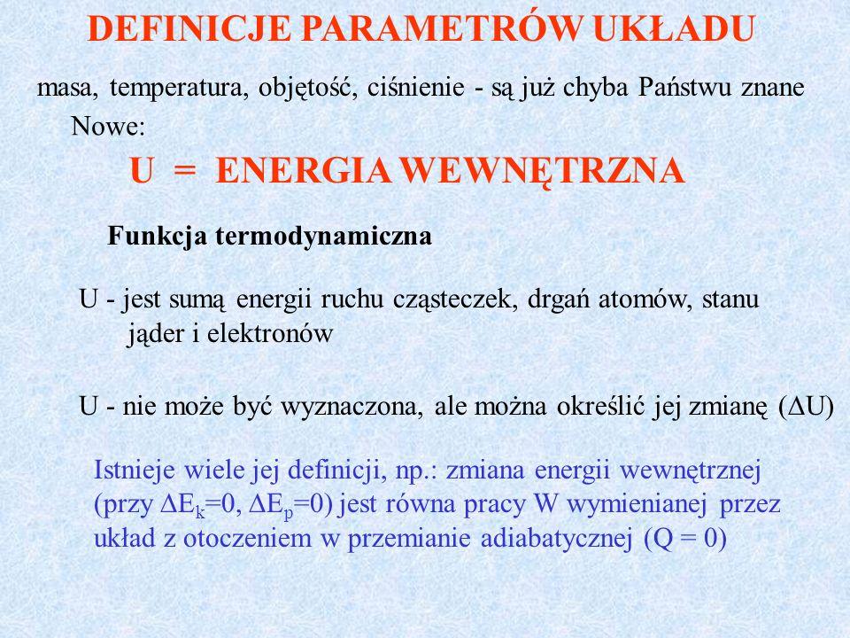 U = ENERGIA WEWNĘTRZNA Funkcja termodynamiczna U - jest sumą energii ruchu cząsteczek, drgań atomów, stanu jąder i elektronów U - nie może być wyznacz