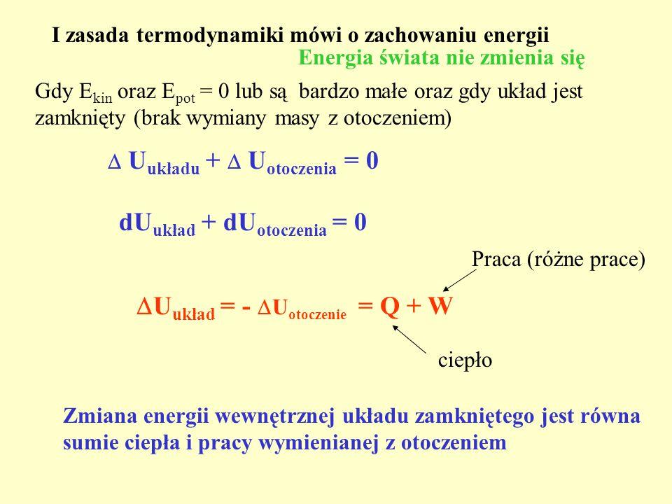 U układu + U otoczenia = 0 Zmiana energii wewnętrznej układu zamkniętego jest równa sumie ciepła i pracy wymienianej z otoczeniem U układ = - U otocze