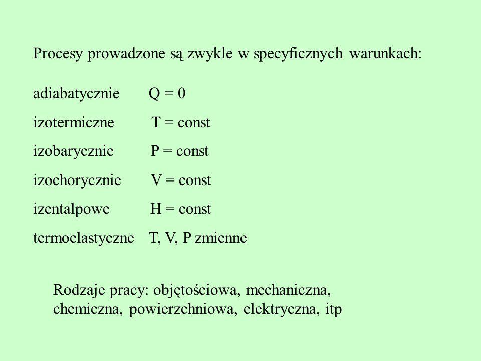 Procesy prowadzone są zwykle w specyficznych warunkach: adiabatycznie Q = 0 izotermiczne T = const izobarycznie P = const izochorycznie V = const izen