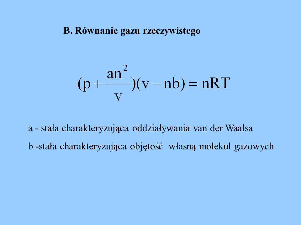 B. Równanie gazu rzeczywistego a - stała charakteryzująca oddziaływania van der Waalsa b -stała charakteryzująca objętość własną molekul gazowych