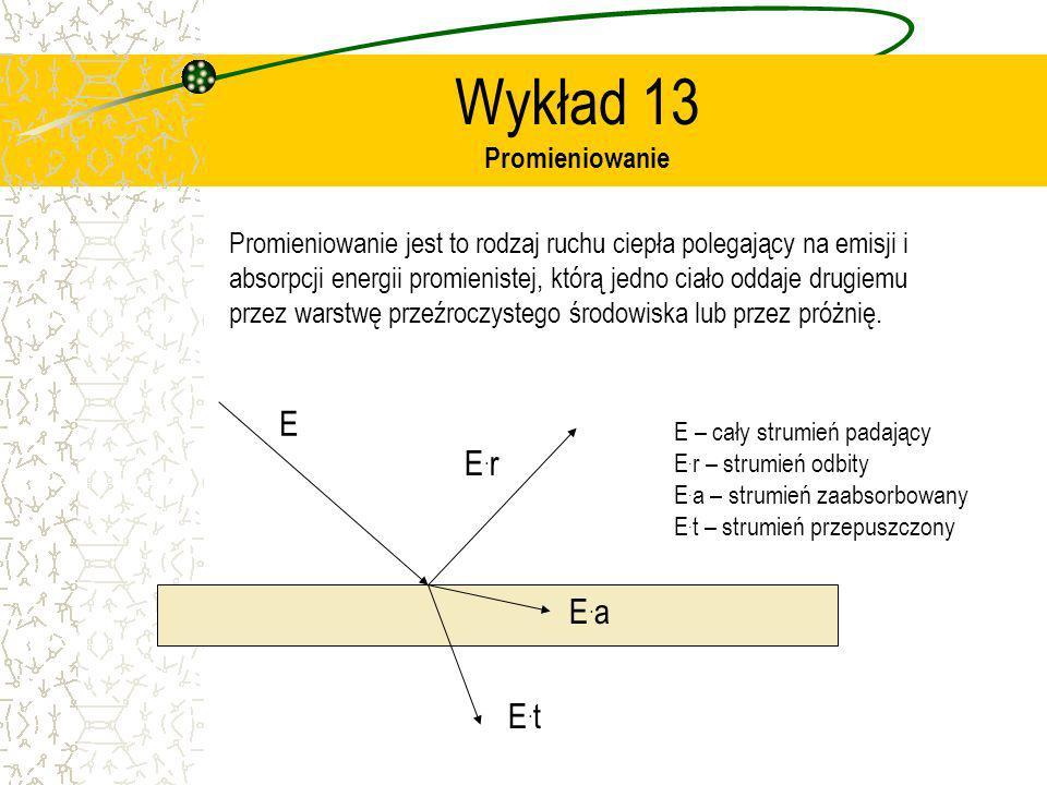 Wykład 13 Promieniowanie Promieniowanie jest to rodzaj ruchu ciepła polegający na emisji i absorpcji energii promienistej, którą jedno ciało oddaje dr