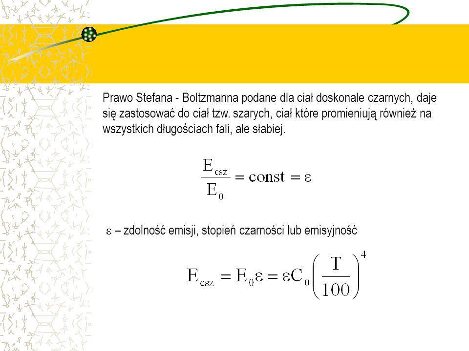 Prawo Stefana - Boltzmanna podane dla ciał doskonale czarnych, daje się zastosować do ciał tzw. szarych, ciał które promieniują również na wszystkich