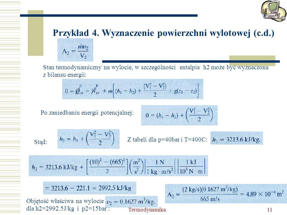 Termodynamika11 Przykład 4. Wyznaczenie powierzchni wylotowej (c.d.) Stan termodynamiczny na wylocie, w szczególności entalpia h2 może być wyznaczona