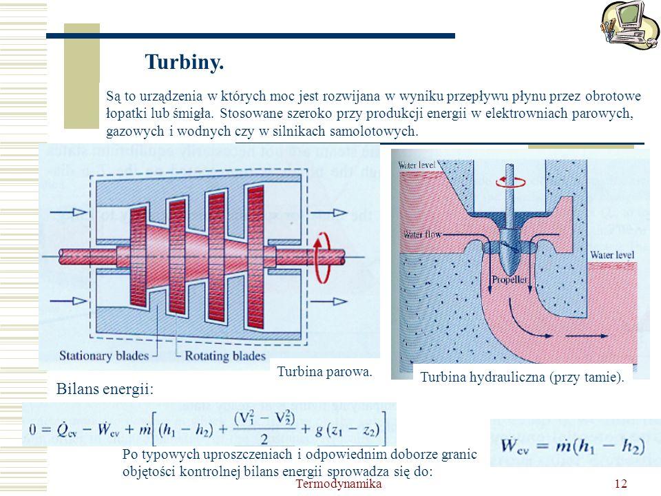 Termodynamika12 Turbiny. Są to urządzenia w których moc jest rozwijana w wyniku przepływu płynu przez obrotowe łopatki lub śmigła. Stosowane szeroko p