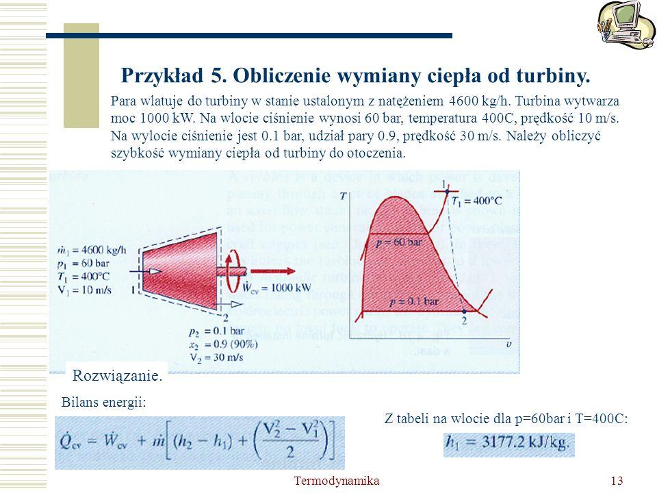 Termodynamika13 Przykład 5. Obliczenie wymiany ciepła od turbiny. Para wlatuje do turbiny w stanie ustalonym z natężeniem 4600 kg/h. Turbina wytwarza