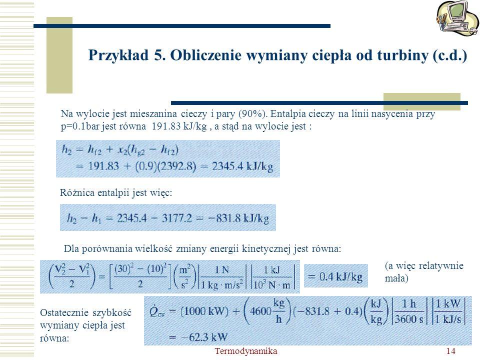 Termodynamika14 Przykład 5. Obliczenie wymiany ciepła od turbiny (c.d.) Na wylocie jest mieszanina cieczy i pary (90%). Entalpia cieczy na linii nasyc