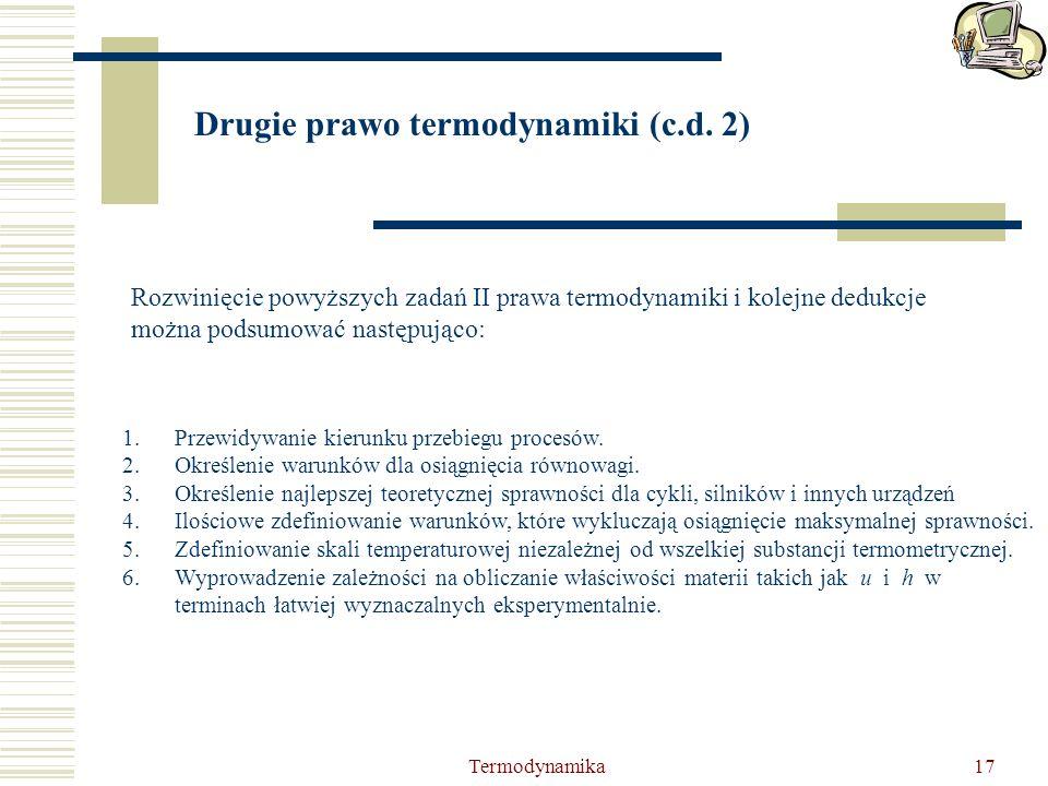 Termodynamika17 Drugie prawo termodynamiki (c.d. 2) Rozwinięcie powyższych zadań II prawa termodynamiki i kolejne dedukcje można podsumować następując