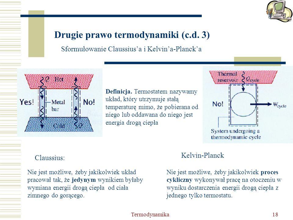Termodynamika18 Drugie prawo termodynamiki (c.d. 3) Sformułowanie Claussiusa i Kelvina-Plancka Claussius: Nie jest możliwe, żeby jakikolwiek układ pra