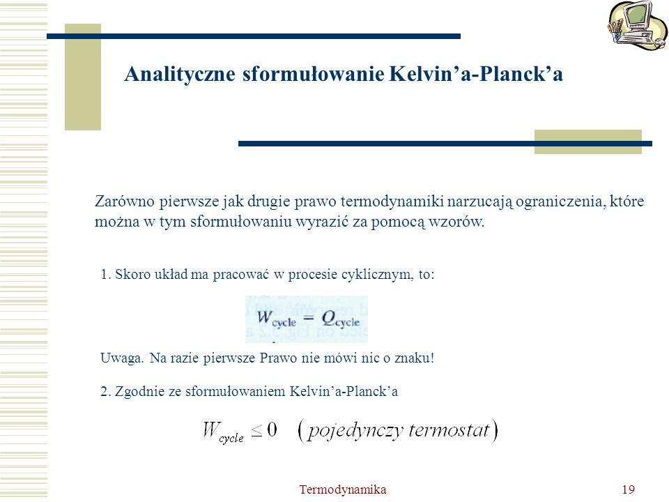 Termodynamika19 Analityczne sformułowanie Kelvina-Plancka Zarówno pierwsze jak drugie prawo termodynamiki narzucają ograniczenia, które można w tym sf