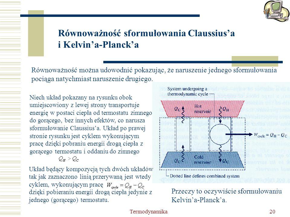 Termodynamika20 Równoważność sformułowania Claussiusa i Kelvina-Plancka Równoważność można udowodnić pokazując, że naruszenie jednego sformułowania po