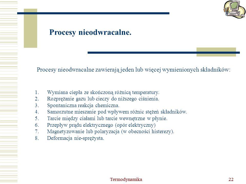 Termodynamika22Termodynamika22 Procesy nieodwracalne. Procesy nieodwracalne zawierają jeden lub więcej wymienionych składników: 1.Wymiana ciepła ze sk