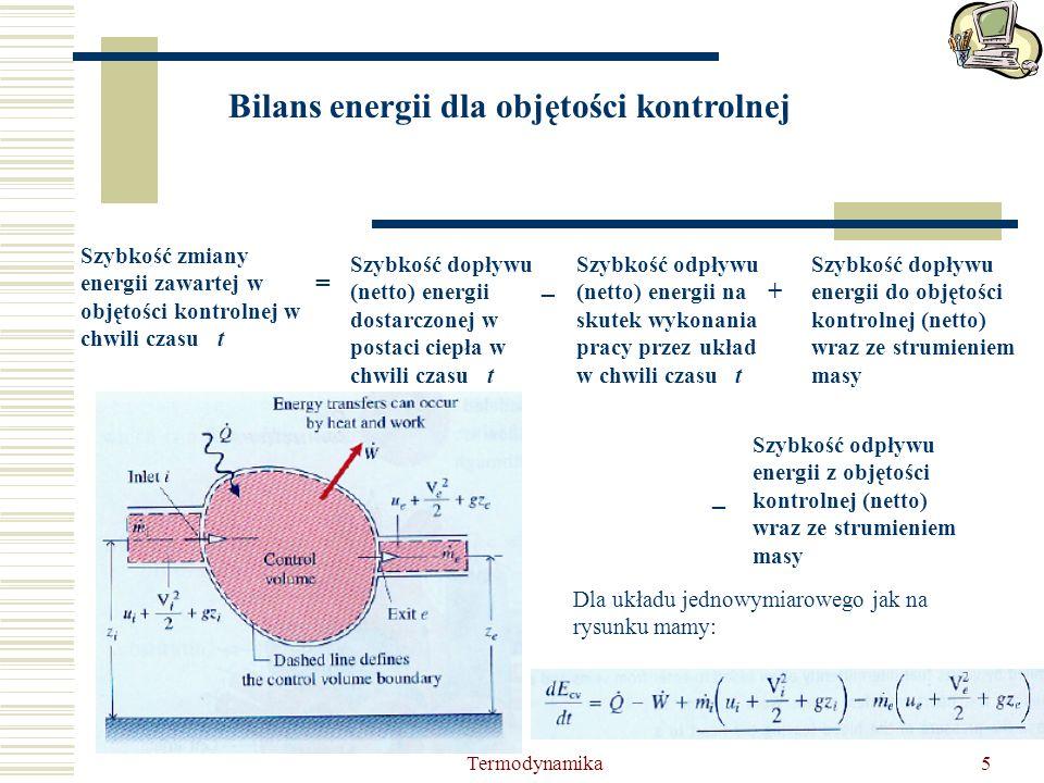 Termodynamika5 Bilans energii dla objętości kontrolnej Szybkość zmiany energii zawartej w objętości kontrolnej w chwili czasu t = Szybkość dopływu (ne