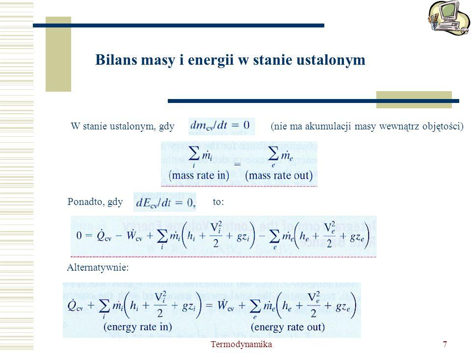 Termodynamika7 Bilans masy i energii w stanie ustalonym W stanie ustalonym, gdy(nie ma akumulacji masy wewnątrz objętości) Ponadto, gdyto: Alternatywn