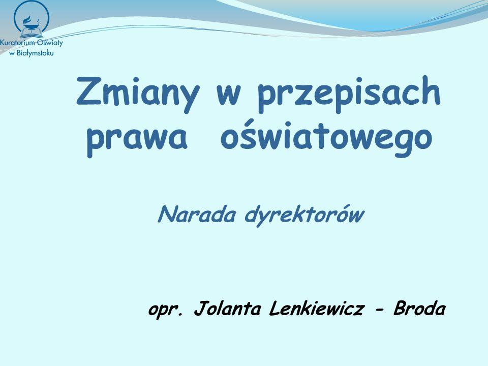Zmiany w przepisach prawa oświatowego Narada dyrektorów opr. Jolanta Lenkiewicz - Broda