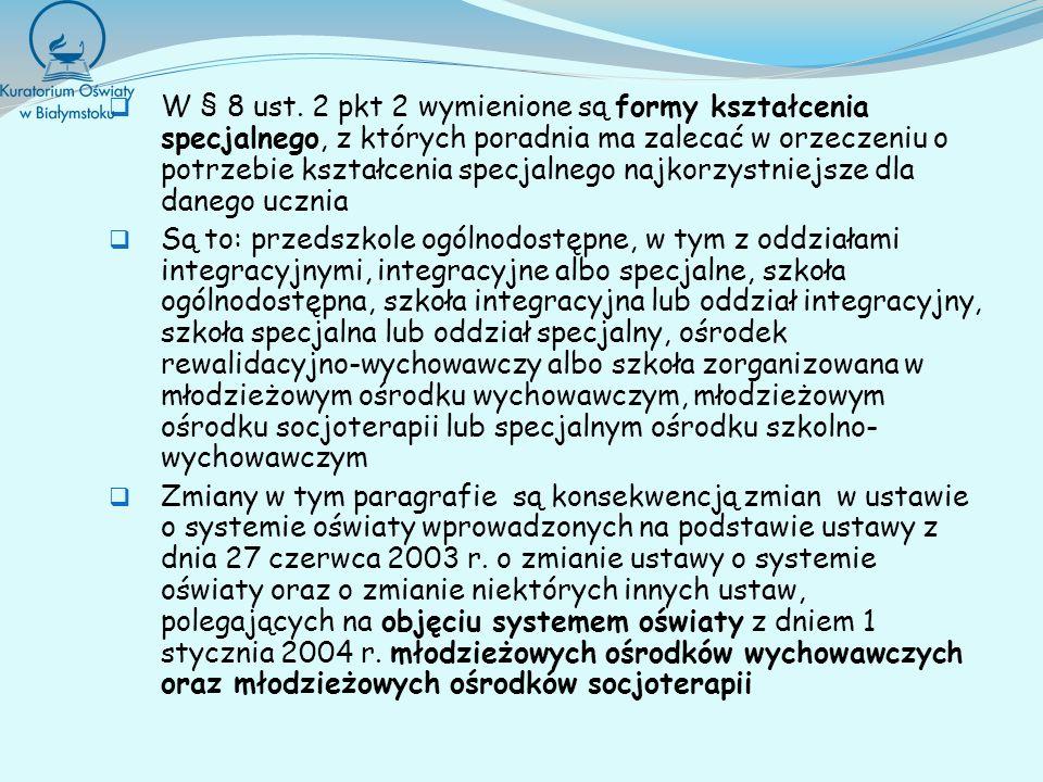 W § 8 ust. 2 pkt 2 wymienione są formy kształcenia specjalnego, z których poradnia ma zalecać w orzeczeniu o potrzebie kształcenia specjalnego najkorz