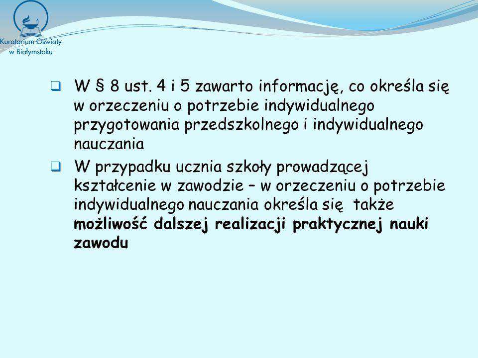 W § 8 ust. 4 i 5 zawarto informację, co określa się w orzeczeniu o potrzebie indywidualnego przygotowania przedszkolnego i indywidualnego nauczania W