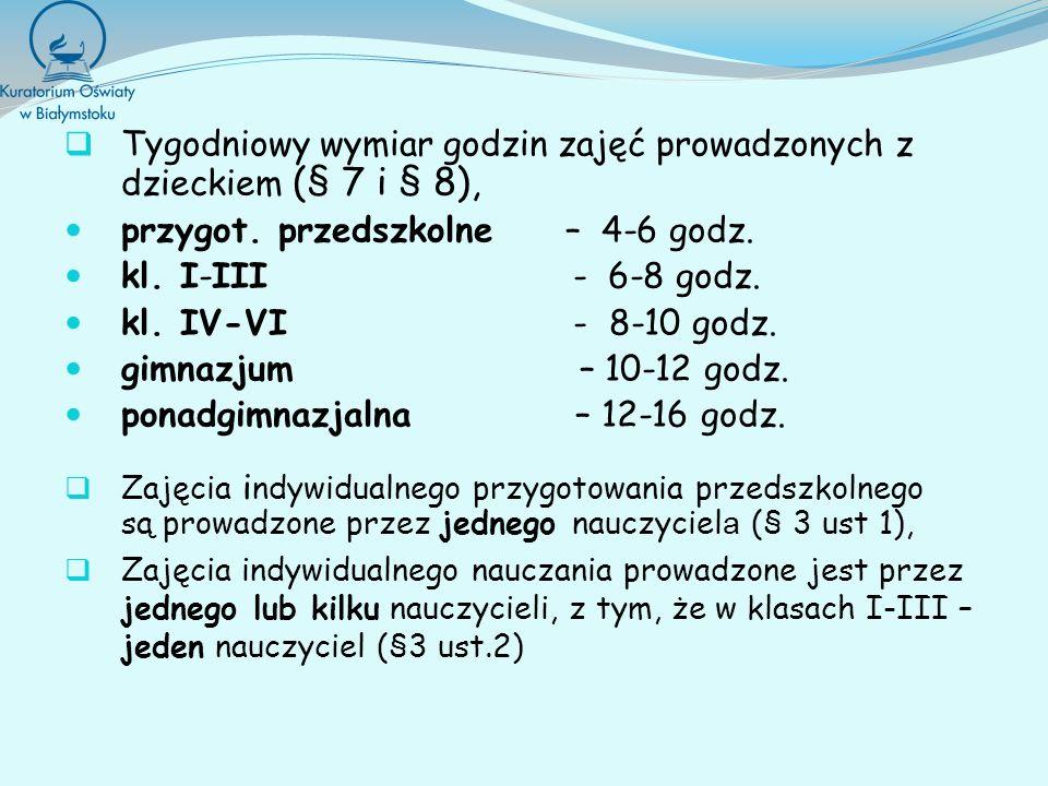 Tygodniowy wymiar godzin zajęć prowadzonych z dzieckiem (§ 7 i § 8), przygot. przedszkolne – 4-6 godz. kl. I-III - 6-8 godz. kl. IV-VI - 8-10 godz. gi