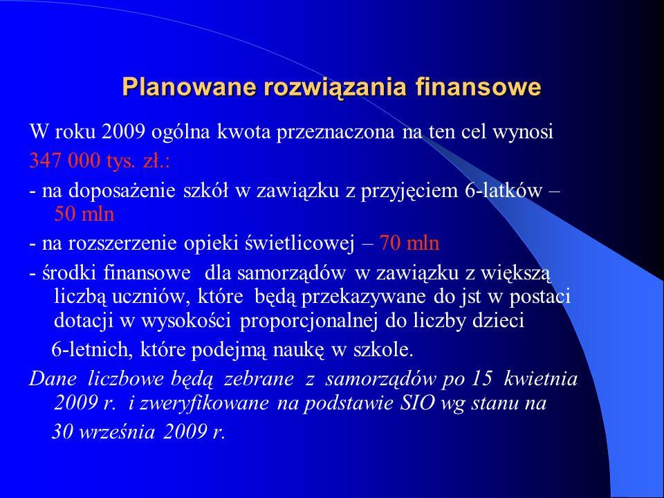 Planowane rozwiązania finansowe W roku 2009 ogólna kwota przeznaczona na ten cel wynosi 347 000 tys. zł.: - na doposażenie szkół w zawiązku z przyjęci