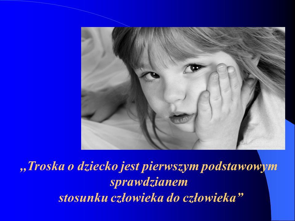 ,,Troska o dziecko jest pierwszym podstawowym sprawdzianem stosunku człowieka do człowieka