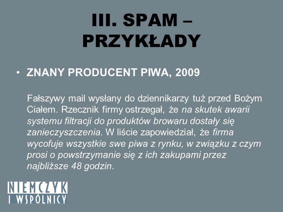 III. SPAM – PRZYKŁADY ZNANY PRODUCENT PIWA, 2009 Fałszywy mail wysłany do dziennikarzy tuż przed Bożym Ciałem. Rzecznik firmy ostrzegał, że na skutek