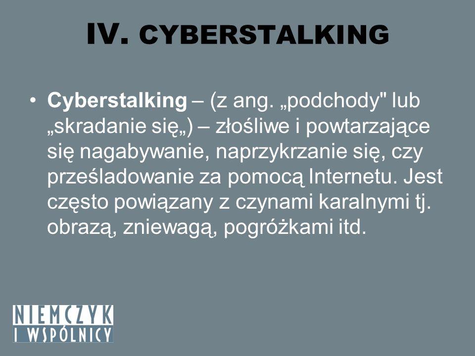 IV. CYBERSTALKING Cyberstalking – (z ang. podchody
