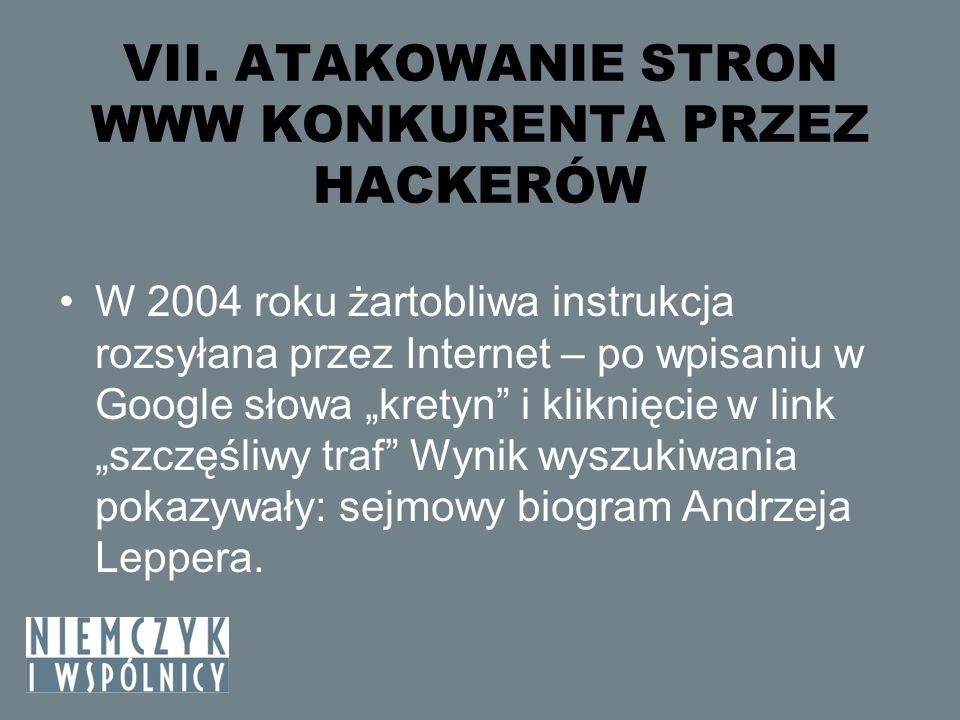 VII. ATAKOWANIE STRON WWW KONKURENTA PRZEZ HACKERÓW W 2004 roku żartobliwa instrukcja rozsyłana przez Internet – po wpisaniu w Google słowa kretyn i k