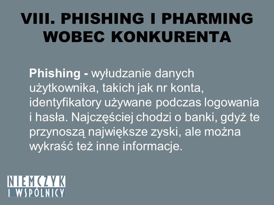VIII. PHISHING I PHARMING WOBEC KONKURENTA Phishing - wyłudzanie danych użytkownika, takich jak nr konta, identyfikatory używane podczas logowania i h