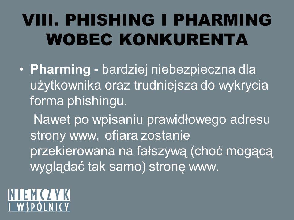 VIII. PHISHING I PHARMING WOBEC KONKURENTA Pharming - bardziej niebezpieczna dla użytkownika oraz trudniejsza do wykrycia forma phishingu. Nawet po wp