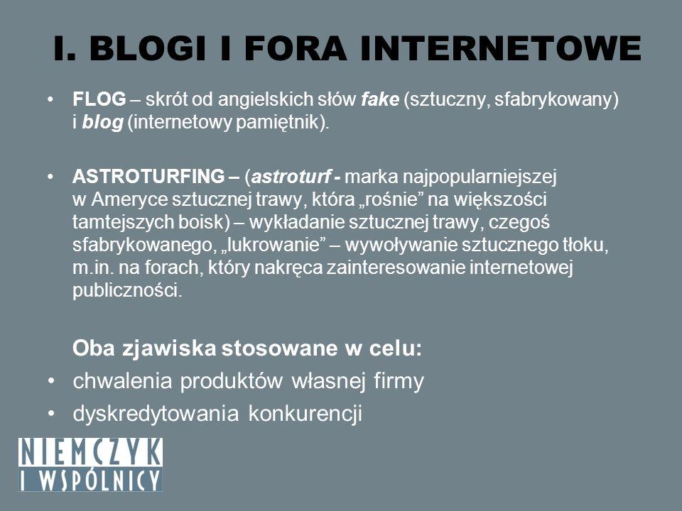 I. BLOGI I FORA INTERNETOWE FLOG – skrót od angielskich słów fake (sztuczny, sfabrykowany) i blog (internetowy pamiętnik). ASTROTURFING – (astroturf -