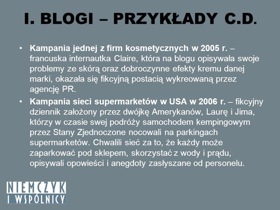 I. BLOGI – PRZYKŁADY C.D. Kampania jednej z firm kosmetycznych w 2005 r. – francuska internautka Claire, która na blogu opisywała swoje problemy ze sk