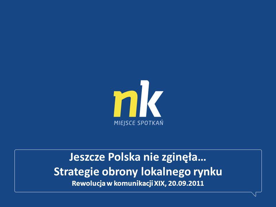 Jeszcze Polska nie zginęła… Strategie obrony lokalnego rynku Rewolucja w komunikacji XIX, 20.09.2011
