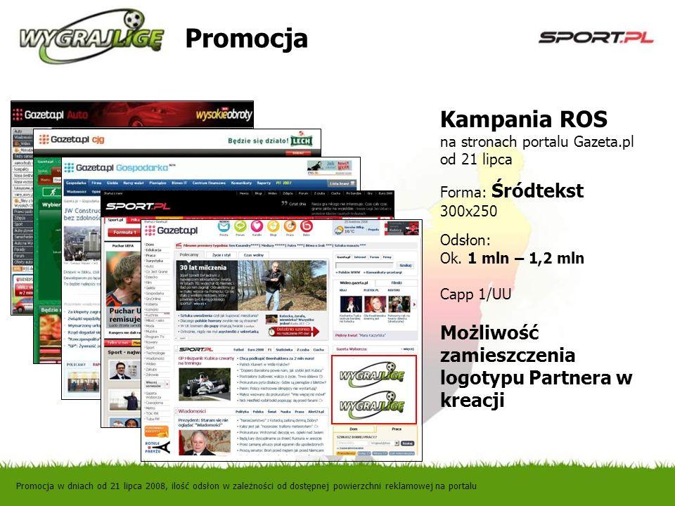 Promocja Promocja w dniach od 21 lipca 2008, ilość odsłon w zależności od dostępnej powierzchni reklamowej na portalu Kampania ROS na stronach portalu Gazeta.pl od 21 lipca Forma: Śródtekst 300x250 Odsłon: Ok.