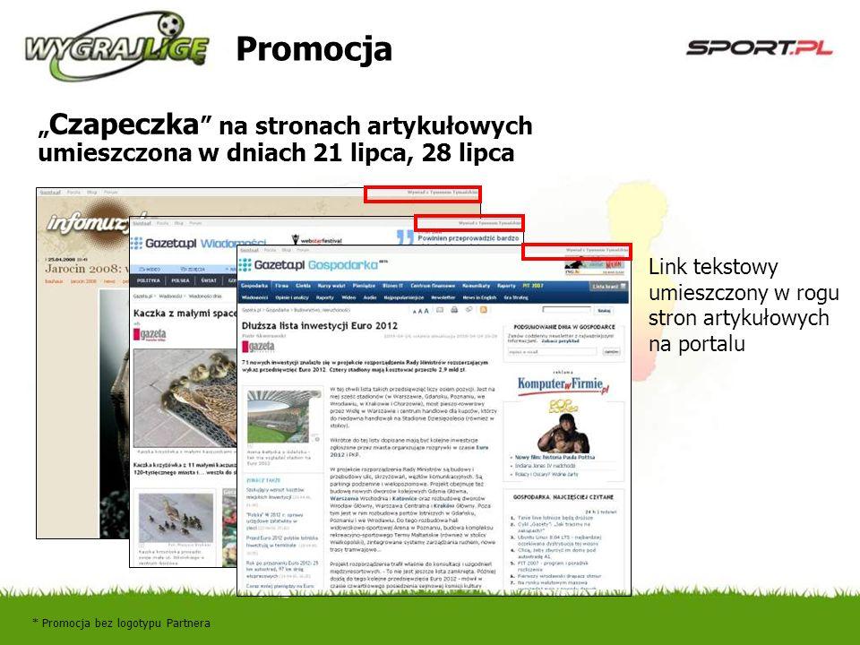 Promocja Czapeczka na stronach artykułowych umieszczona w dniach 21 lipca, 28 lipca * Promocja bez logotypu Partnera Link tekstowy umieszczony w rogu stron artykułowych na portalu