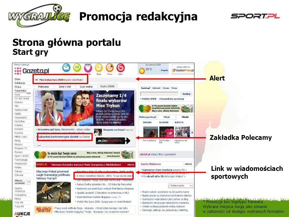 Promocja redakcyjna * Promocja bez logotypu Partnera Wybrane miejsca mogą ulec zmianie w zależności od dostępu wybranych formatów Alert Zakładka Polecamy Link w wiadomościach sportowych Strona główna portalu Start gry