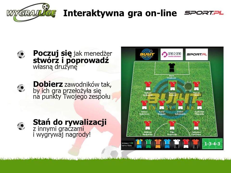 Interaktywna gra on-line Poczuj się jak menedżer stwórz i poprowadź własną drużynę Dobierz zawodników tak, by ich gra przełożyła się na punkty Twojego zespołu Stań do rywalizacji z innymi graczami i wygrywaj nagrody!