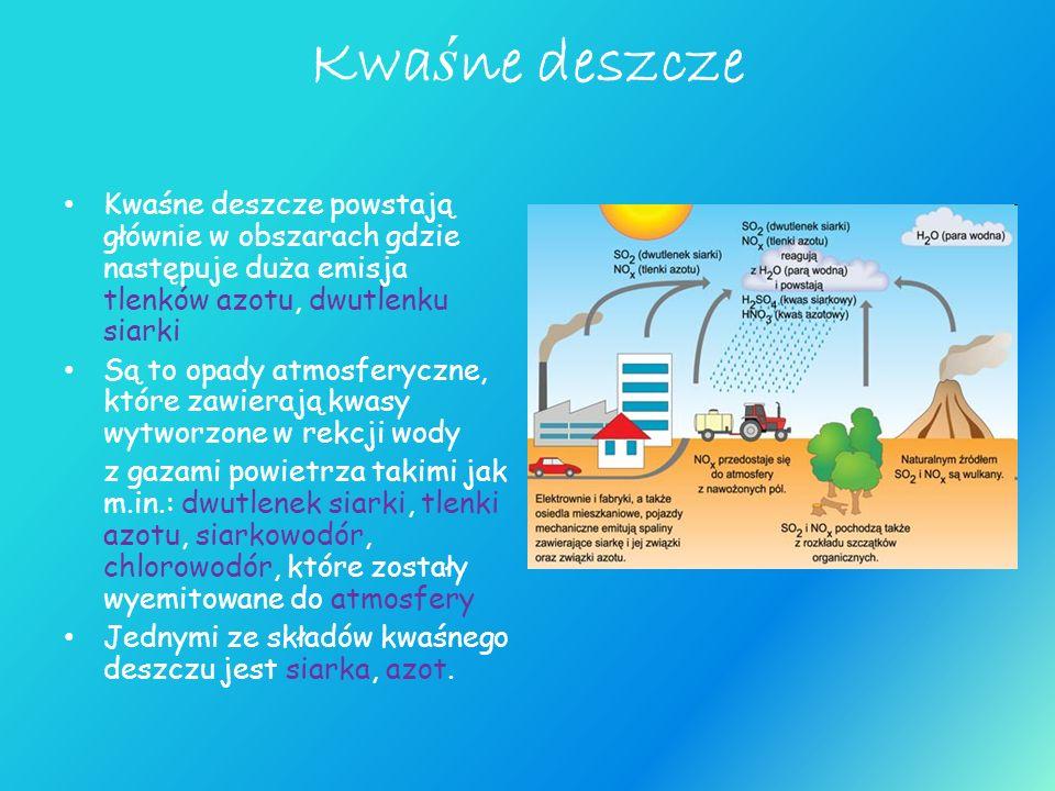 Kwa ś ne deszcze Kwaśne deszcze powstają głównie w obszarach gdzie następuje duża emisja tlenków azotu, dwutlenku siarki Są to opady atmosferyczne, kt